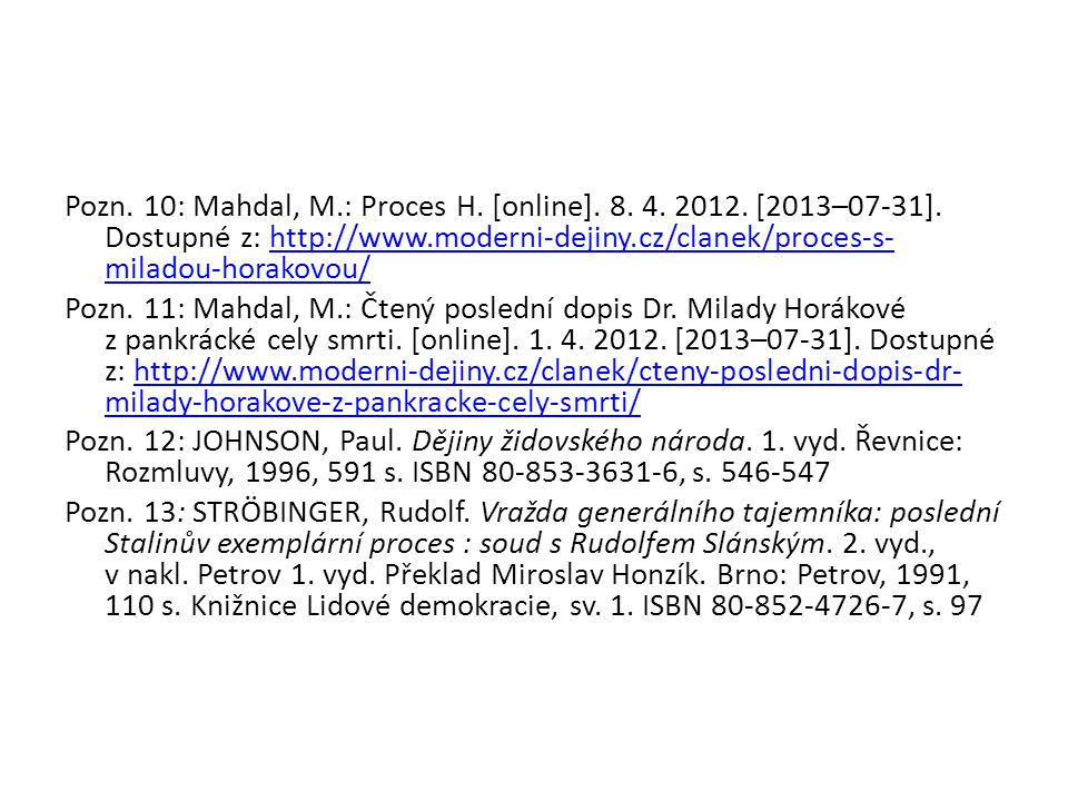 Pozn. 10: Mahdal, M. : Proces H. [online]. 8. 4. 2012. [2013–07-31]